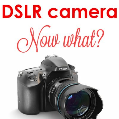 I Have A DSLR Camera, Now What?