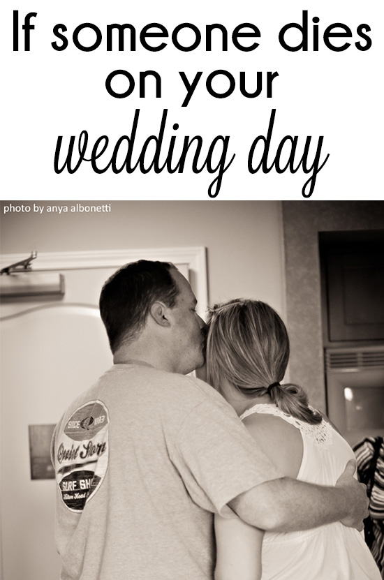 If someone dies on your wedding day. A must read before your wedding.