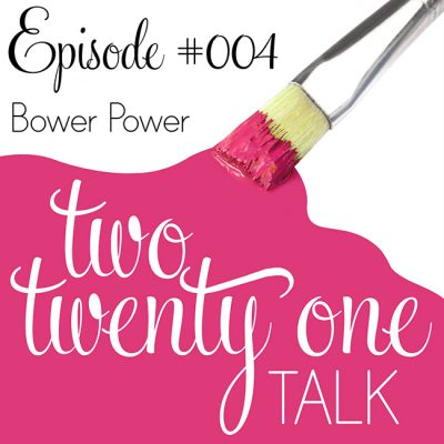 Two Twenty One Talk 004 : Bower Power