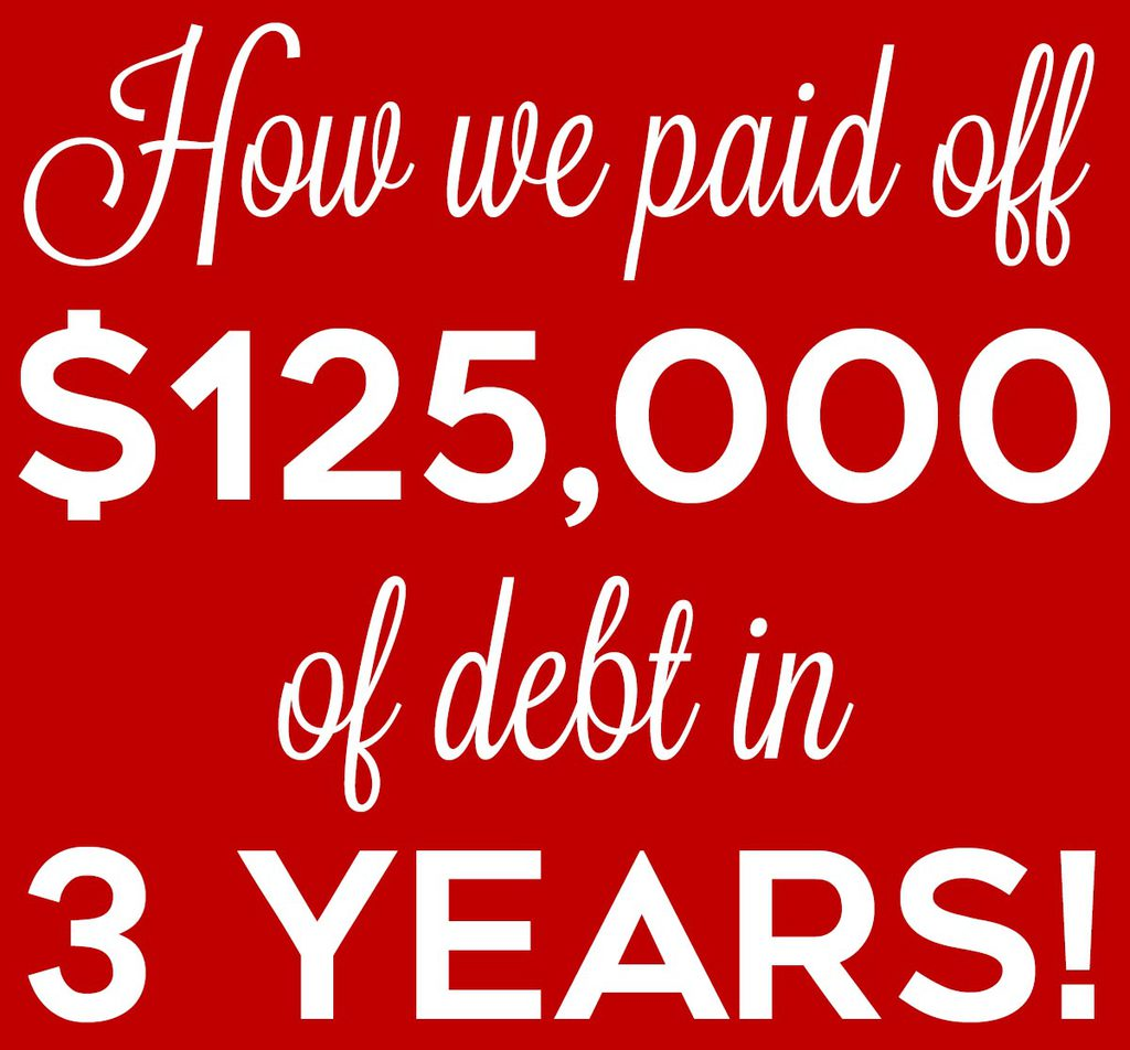 How we paid off $125,000 of debt (including $100,000 of student loan debt) in 3 years!